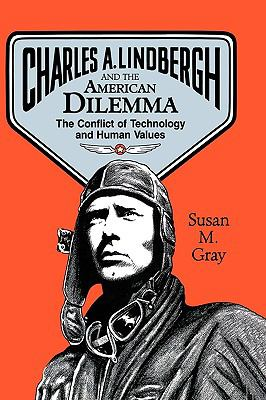 Charles a Lindbergh and the American Dilemma The Conflict of Technology and Human Values