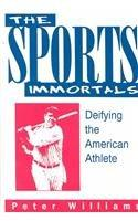 The Sports Immortals: Deifying the American Athlete (Sports and Culture)