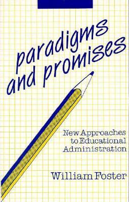 Paradigms and Promises New Approaches to Educational Administration