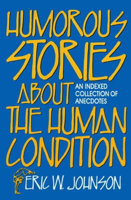 Humorous Stories About the Human Condition An Indexed Collection of Anecdotes
