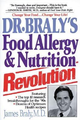 Dr. Braly's Food Allergy and Nutrition Revolution For Permanent Weight Loss and a Longer, Healthier Life