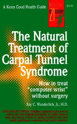 "Natural Treatment of Carpal Tunnel Syndrome How to Treat ""Computer Wrist"" Without Surgery"