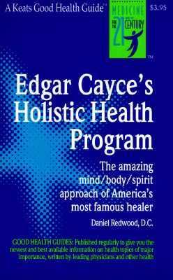 Edgar Cayce's Holistic Health Program The Amazing Mind/Body/Spirit Approach of America's Most Famous Healer