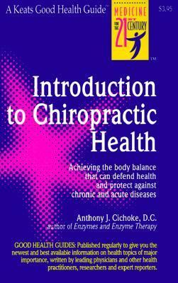 Introduction to Chiropractic Health: Achieving the Body Balance That Can Defend Health and Protect Against Chronic and Acute Diseases