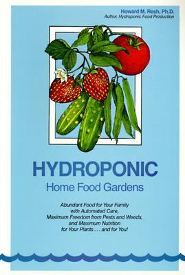 Hydroponic Home Food Gardens: Abundant Production with Automated Care - Howard M. Resh - Paperback