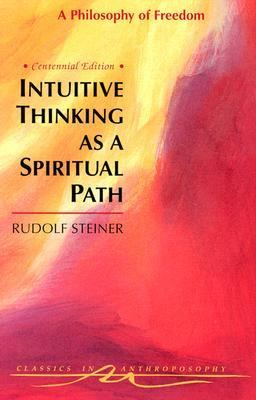 Intuitive Thinking As a Spiritual Path A Philosophy of Freedom