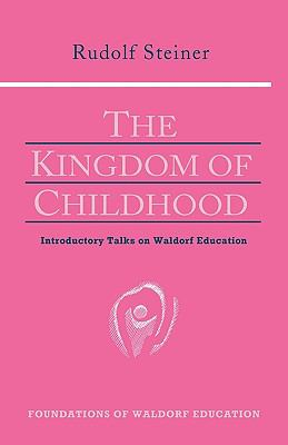 Kingdom of Childhood Seven Lectures and Answers to Questions Given in Torquay, August 12-20, 1924