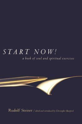 Start Now! A Book of Soul and Spiritual Exercises Meditation Instructions, Meditations, Exercises, Verses for Living a Spiritual Year, Prayers for the Dead & Ot