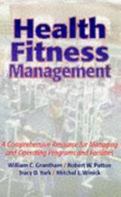 Health Fitness Management A Comprehensive Resource for Managing and Operating Programs and Facilities