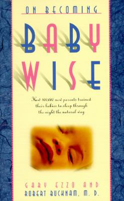 On Becoming Baby Wise How 100,000 Parents Trained Their Babies to Sleep Through the Night the Natural Way