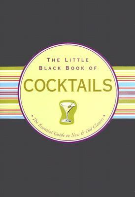 Little Black Book of Cocktails The Essential Guide to New & Old Classics