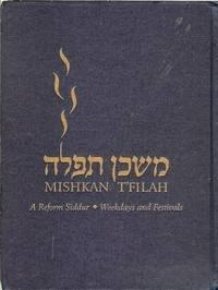 Mishkan T'Filah A Reform Siddur: Weekdays and Festivals