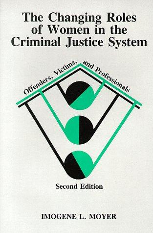 The Changing Role of Women in the Criminal Justice System: Offenders, Victims, and Professionals