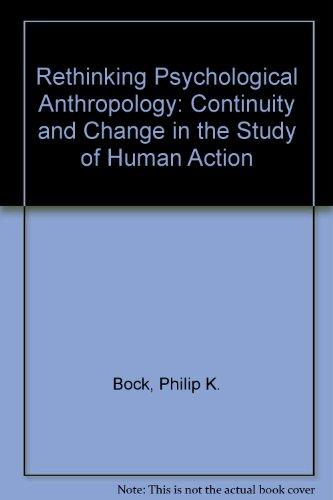 Rethinking Psychological Anthropology: Continuity and Change in the Study of Human Action