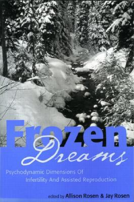 Frozen Dreams Psychodynamic Dimenions Of Infertility And Assisted Reproduction