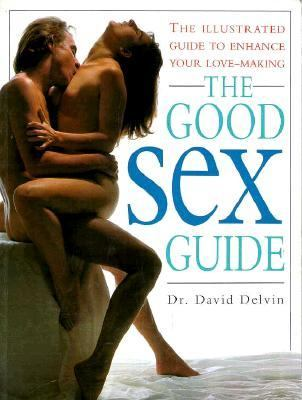 The Good Sex Guide: The Illustrated Guide to Enhance Your Love-making