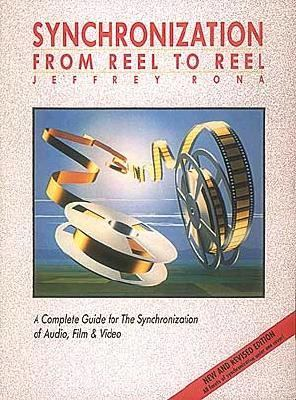 Synchronization From Reel to Reel  A Complete Guide for the Synchronization of Audio, Film & Video