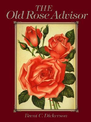 The Old Rose Advisor - Brent C. Dickerson - Hardcover