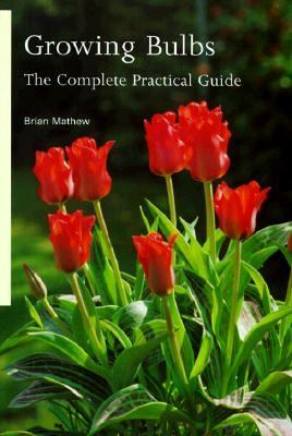 Growing Bulbs: The Complete Practical Guide