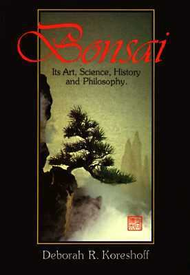 Bonsai: Its Art, Science, History and Philosophy - Deborah R. Koreshoff - Paperback