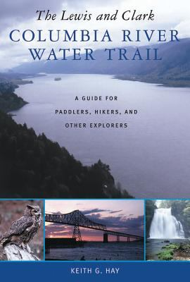 Lewis and Clark Columbia River Water Trail A Guide for Paddlers, Hikers, and Other Explorers