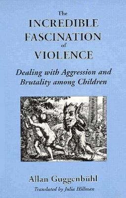 Incredible Fascination of Violence Dealing With Aggression and Brutality Among Children