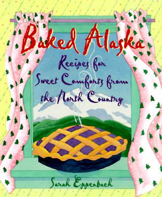 Baked Alaska Sweet Comforts of the North Country