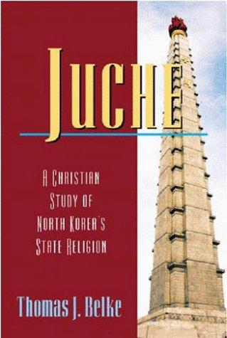 Juche: A Christian Study of North Korea's State Religion