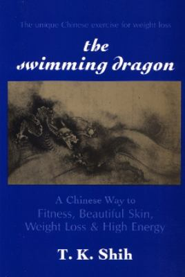 Swimming Dragon A Chinese Way to Fitness, Beautiful Skin, Weight Loss and High Energy