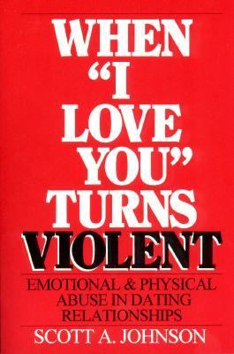 "When ""I Love You"" Turns Violent Abuse in Dating Relationships"
