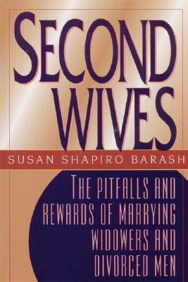 Second Wives The Pitfalls and Rewards of Remarrying Widowers and Divorced Men