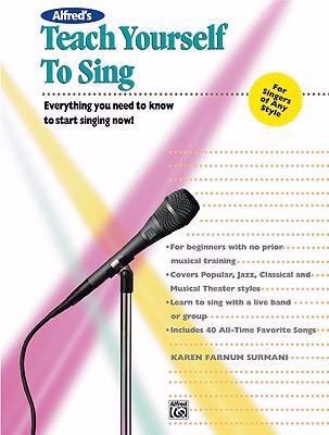 Teach Yourself to Sing Everything You Need to Know to Start Singing Now
