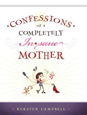 Confessions of a Completely (In)sane Mother