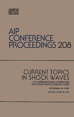Current Topics in Shock Waves 17th International Symposium on Shock Waves & Shock Tubes, Bethlehem, Pa 1989