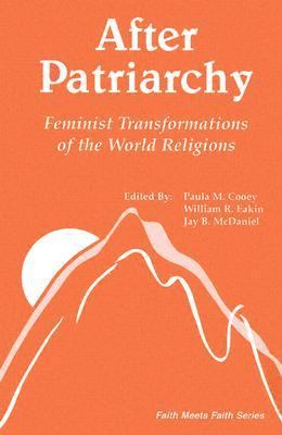 After Patriarchy: Feminist Transformations of the World Religions (Faith Meets Faith Series)