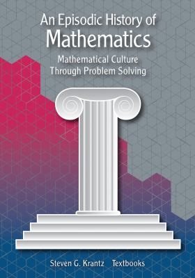 An Episodic History of Mathematics: Mathematical Culture through Problem Solving (Mathematical Association of America Textbooks)