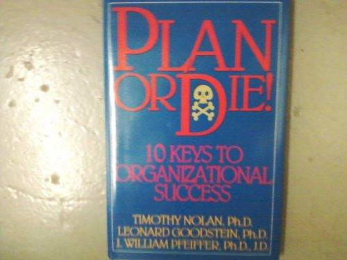 Plan or Die!: 10 Keys to Organizational Success