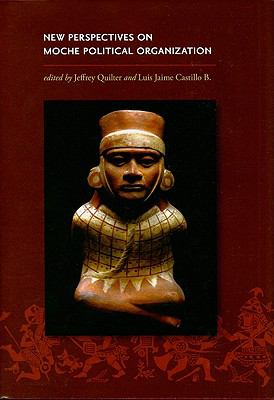 New Perspectives on Moche Political Organization (Dumbarton Oaks Pre-Columbian Conference Proceedings)