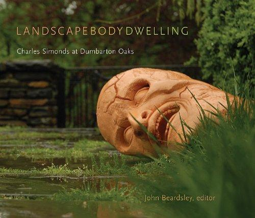 Landscape Body Dwelling: Charles Simonds at Dumbarton Oaks (Dumbarton Oaks Other Titles in Garden History)