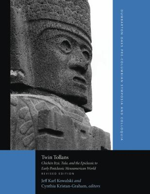 Twin Tollans: Chichn Itz, Tula, and the Epiclassic to Early Postclassic Mesoamerican World, Revised Edition (Dumbarton Oaks Pre-Columbian Symposia and Colloquia)