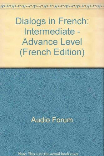 Dialogs in French: Intermediate - Advance Level (French Edition)