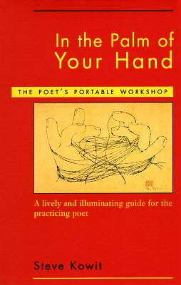 In the Palm of Your Hand A Poet's Portable Workshop  A Lively and Illuminating Guide for the Practicing Poet