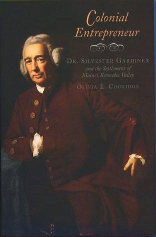 Colonial Entrepreneur: Dr. Silvester Gardiner and the Settlement of Maine's Kennebec Valley