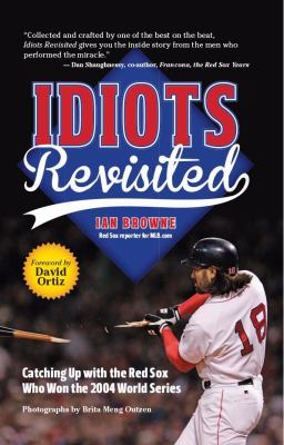 Idiots Revisited : Catching up with the Players Who Changed Red Sox History