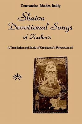 Shaiva Devotional Songs of Kashmir A Translation and Study of Utpaladeva's Shivastotravali