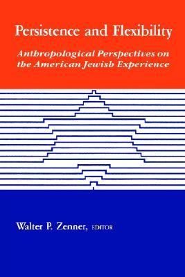 Persistence and Flexibility Anthropological Perspectives on the American Jewish Experience