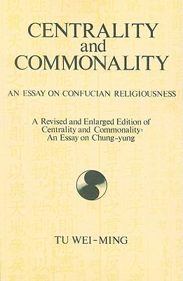 Centrality and Commonality An Essay on Confucian Religiousness