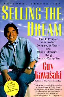 Selling the Dream How to Promote Your Product, Company, or Ideas-And Make a Difference-Using Everyday Evangelism