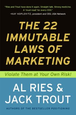 22 Immutable Laws of Marketing Violate Them at Your Own Risk