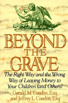 Beyond the Grave: The Right Way and the Wrong Way of Leaving Money to Your Children (and Others) - Gerald M. Condon - Hardcover - 1st ed